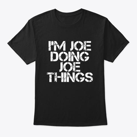 Im Joe Doing Joe Things Shirt Funny Gift Black T-Shirt Front