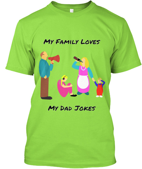 My Family Loves My Dad Jokes Lime T-Shirt Front