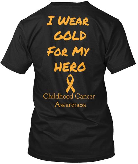 I Wear Gold For My Hero Childhood Cancer Awareness Black T-Shirt Back