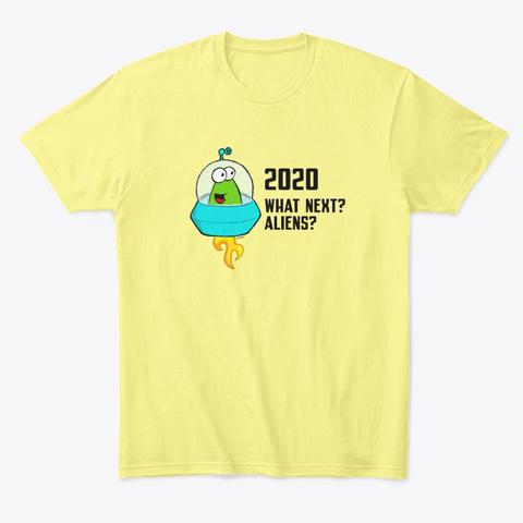 2020 What Next? Aliens? Lemon Yellow  T-Shirt Front