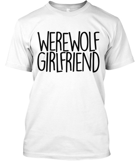 Werewolf Girlfriend White T-Shirt Front