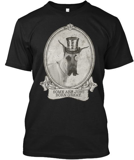 Some Are Just Born Great. Black T-Shirt Front