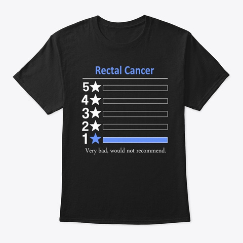 Rectal Cancer Very Bad Not Recommend Black T-Shirt Front