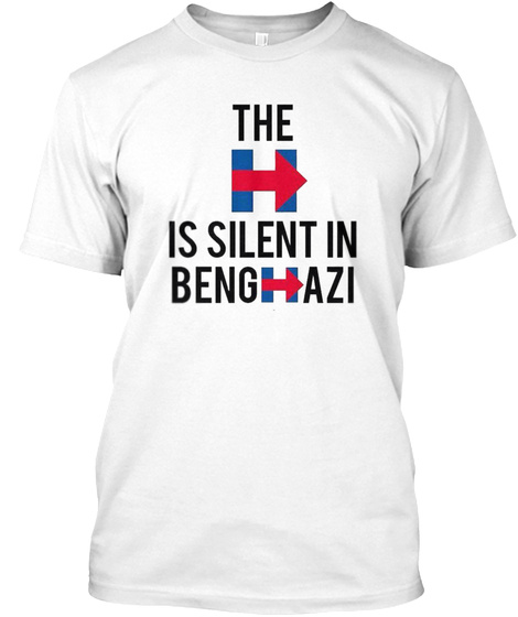 The H Is Silent In Benghazi  White T-Shirt Front