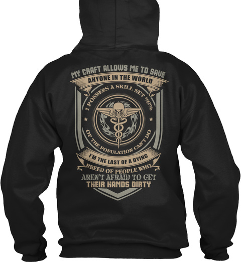 Combat Medic My Craft Allows Me To Save Anyone In The World I Possess A Skill Set 98% Of The Population Can't Do I'm... Black Sweatshirt Back