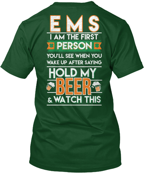 Ems I Am The Best Person You'll See When You Wake Up After Saying Hold My Beer And Watch This Deep Forest T-Shirt Back