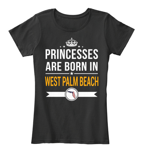 Princesses Are Born In West Palm Beach Fl. Customizable City Black T-Shirt Front