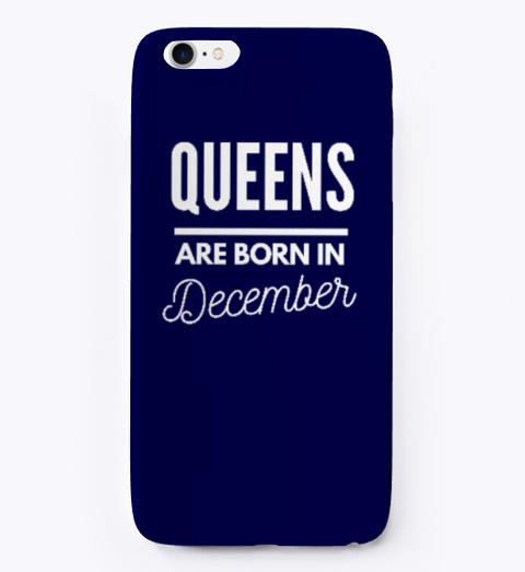 Queens R Born In December   I Phone Case Dark Navy T-Shirt Front