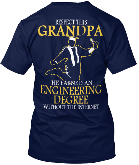 Respect This Grandpa He Earned An Engineering Degree Without The Internet Navy T-Shirt Back