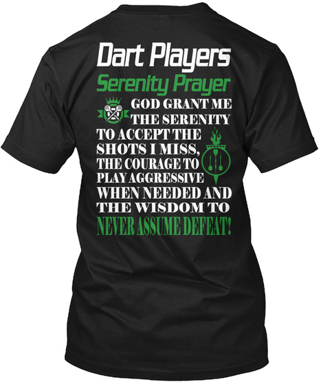 Dart Players Serenity Prayer God Grant Me The Serenity To Accept The Shots I Miss,The Courage To Play Aggressive When... Black T-Shirt Back