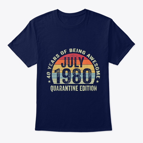 40 Years Being Awesome July 1980 Quarant Navy T-Shirt Front