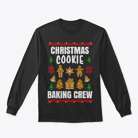 Ugly Christmas Cookie Baking Crew Gift Black T-Shirt Front