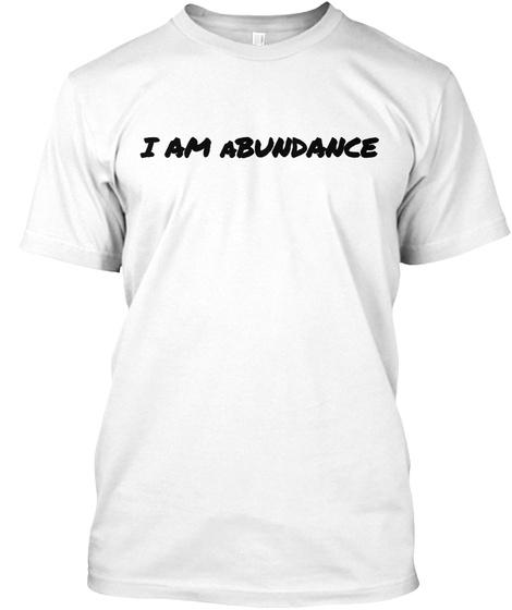 I Am  A Bundance White T-Shirt Front