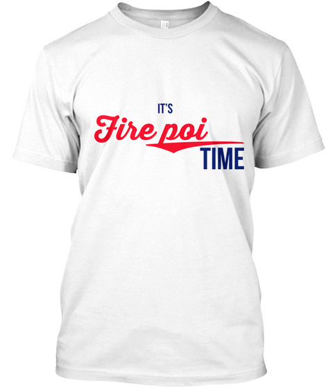It's Fire Poi Time White T-Shirt Front