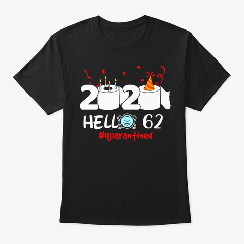 Born 1958 Birthday Hello 62 Quarantined Black T-Shirt Front