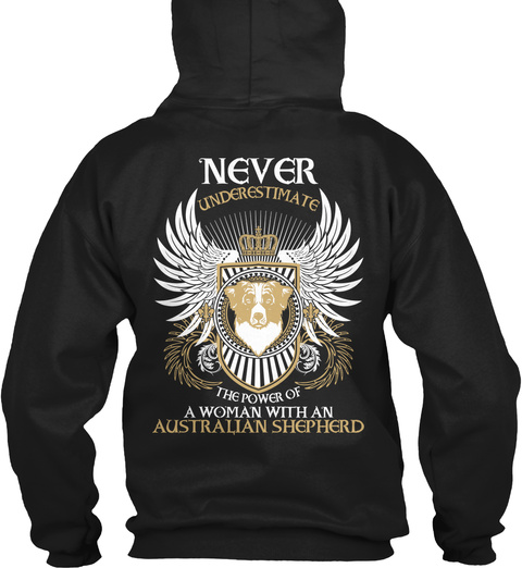 Never Underestimate The Power Of A Woman With An Australian Shepherd Black T-Shirt Back