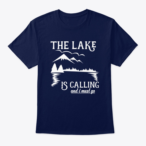 The Lake Is Calling And I Must Go Navy T-Shirt Front
