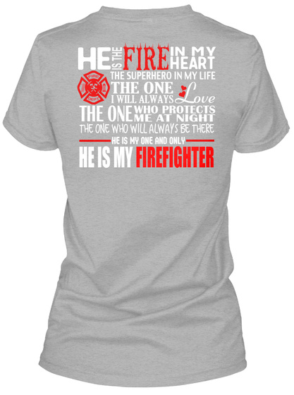 He Is The Fire In My Heart The Superhero In My Life The One I Will Always Love The One Who Protects Me At Night The... Sport Grey T-Shirt Back