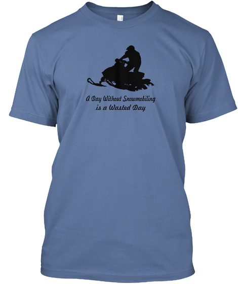A Day Without Snowmobiling Is A Wasted Day Denim Blue T-Shirt Front