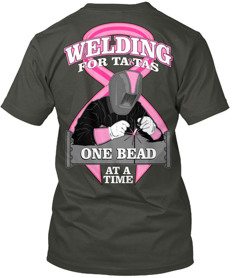 Welding For Tartas One Bead At A Time  Smoke Gray T-Shirt Back