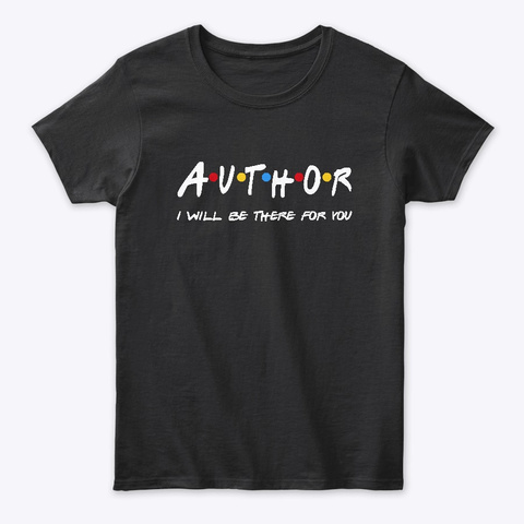 Author  Gifts   I'll Be There For You Black T-Shirt Front