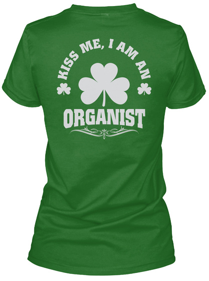 Kiss Me, I'm Organist Patrick's Day T Shirts Irish Green T-Shirt Back