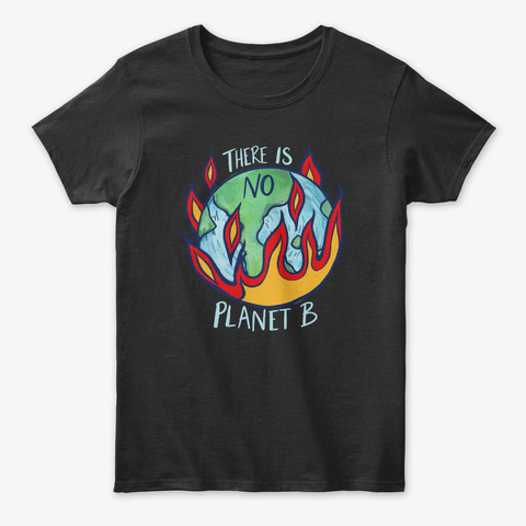 There Is No Planet B Climate Strike Art Black T-Shirt Front