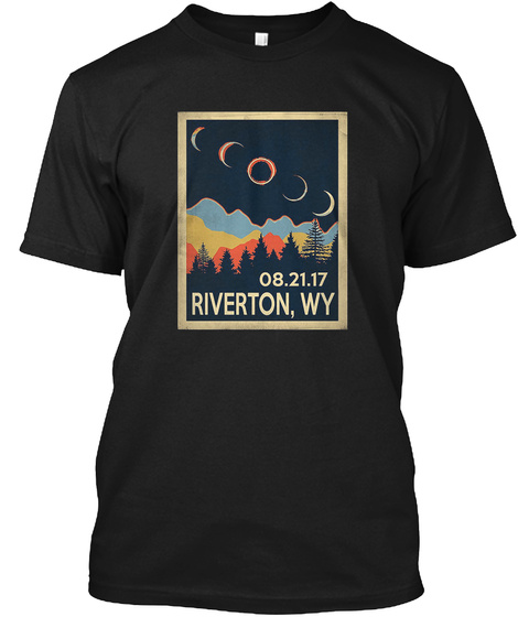 08.21.17 Riverton,Wy Black T-Shirt Front