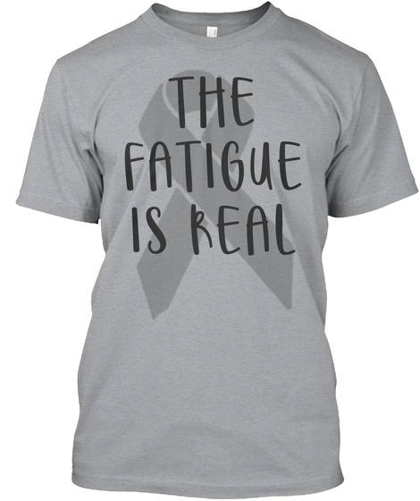 The Fatigue Is Real   Brain Cancer Shirt Heather Grey T-Shirt Front