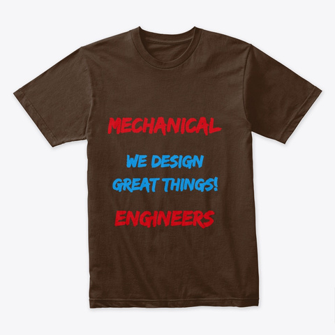 Mechanical Engineers Design Great Things Dark Chocolate T-Shirt Front