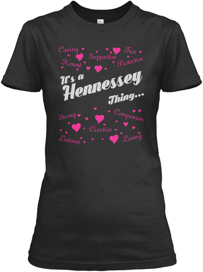 Caring Fun Supportive Honest Protective It's A Hennessey Thing...  Strong Companion Creative Listener Loving Black T-Shirt Front