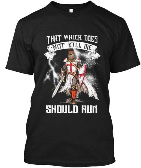 That Which Does Not Kill Me Should Run Black T-Shirt Front