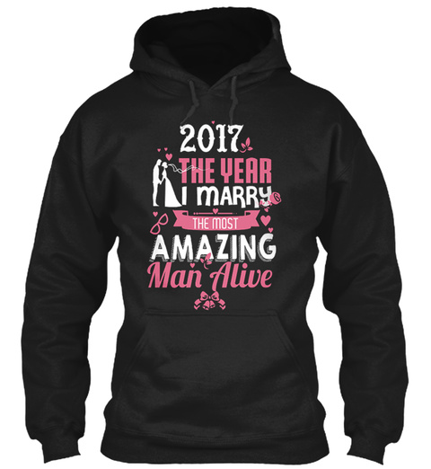 2017 The Year I Marry The Most Amazing Man Alive Black T-Shirt Front