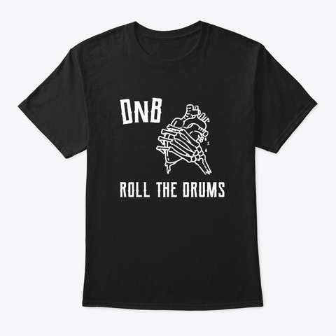 Dn B Roll The Drums Drum And Bass Edm Black T-Shirt Front