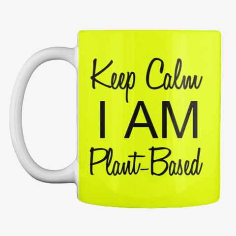 Keep Calm I'm Plant Based Neon Yellow T-Shirt Front