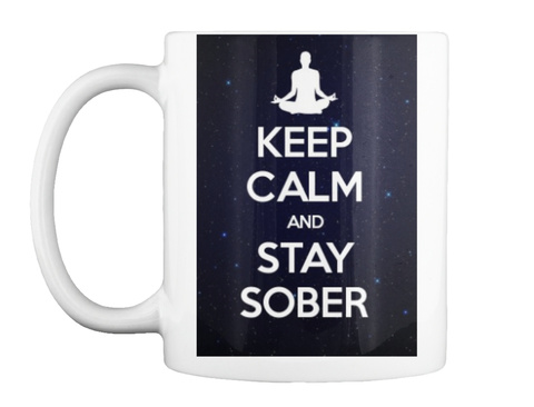 Keep Calm And Stay Sober White Mug Front
