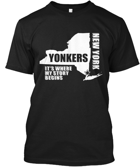 Yonkers New York Its Where My Story Begins Black T-Shirt Front