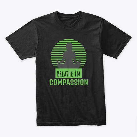 Breathe In Compassion Zen Meditation Black T-Shirt Front