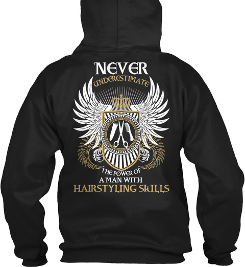 Never Underestimate The Power Of A Man With Hairstyling Skills Black Sweatshirt Back