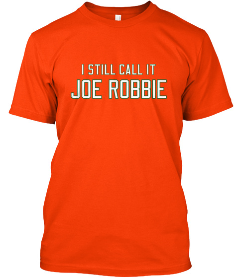 I Still Call It Joe Robbie Orange T-Shirt Front