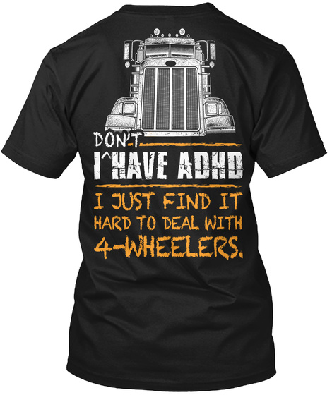 I Don't Have Adhd I Just Find It Hard To Deal With 4 Wheelers Black T-Shirt Back