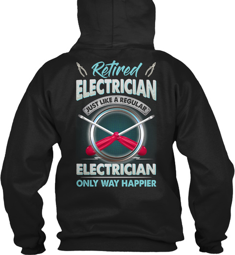 Retired Electrician Just Like A Regular Electrician Only Way Happier Black T-Shirt Back