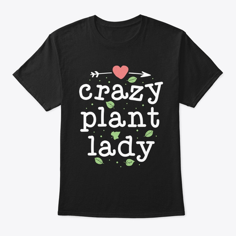 Crazy Plant Lady Gardening Shirt Plant Black T-Shirt Front