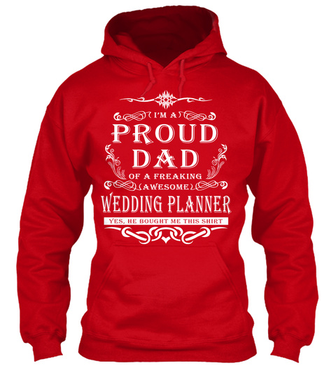 I'm A Proud Dad Of A Freaking Awesome Wedding Planner Yes, He Bought Me This Shirt Red T-Shirt Front