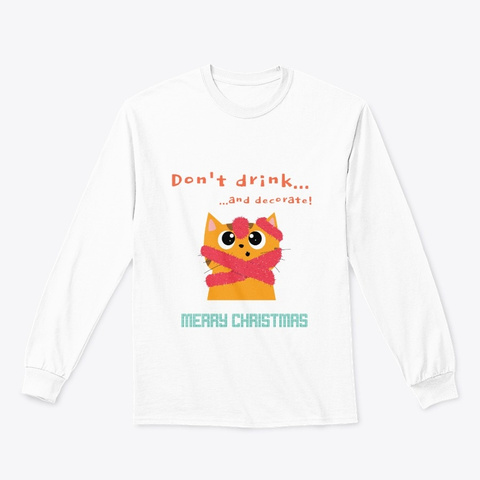 Don't Drink And Decorate Xmas T Shirt White T-Shirt Front