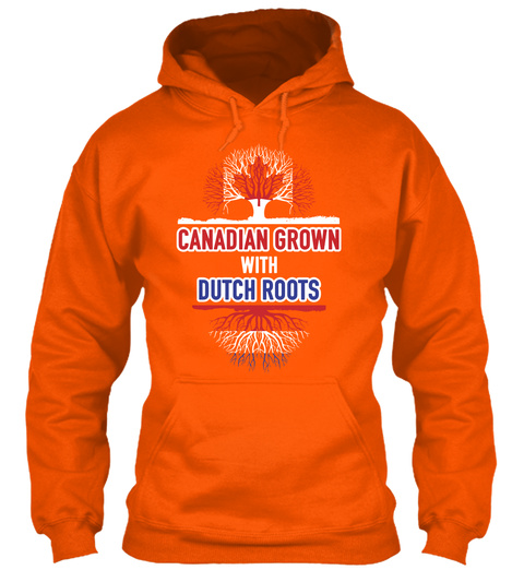 Canadian Grown With Dutch Roots  Safety Orange T-Shirt Front