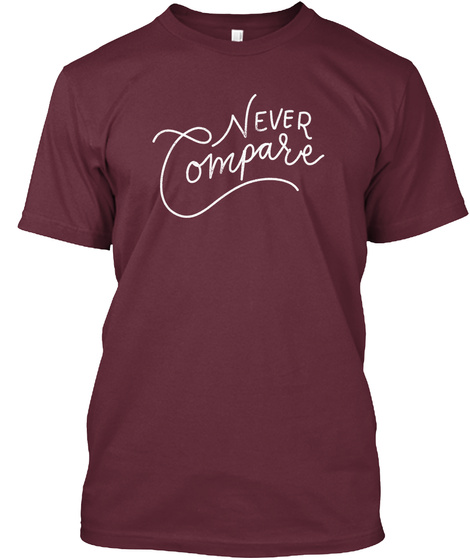 Never Compare Tee Maroon T-Shirt Front