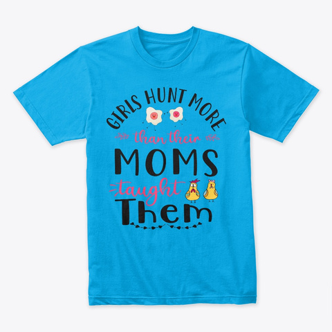 Girls Hunt More Than Their Moms Turquoise T-Shirt Front