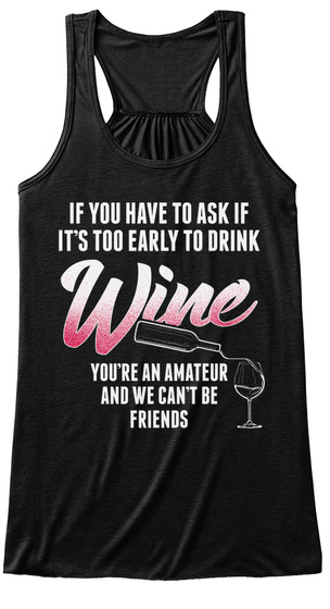 Wine   Too Early To Drink 0006 Black T-Shirt Front