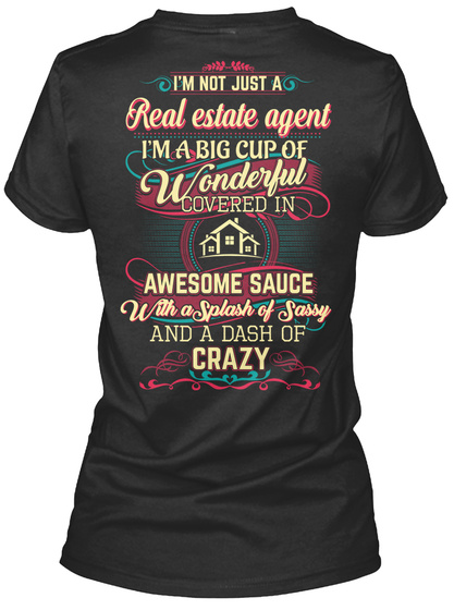 I'm Not Just A Real Estate Agent I'm A Big Cup Of Wonderful Covered In Awesome Sauce With A Splash Of Sassy And A... Black Women's T-Shirt Back